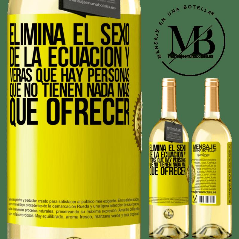 24,95 € Envío gratis | Vino Blanco Edición WHITE Elimina el sexo de la ecuación y verás que hay personas que no tienen nada más que ofrecer Etiqueta Amarilla. Etiqueta personalizable Vino joven Cosecha 2020 Verdejo