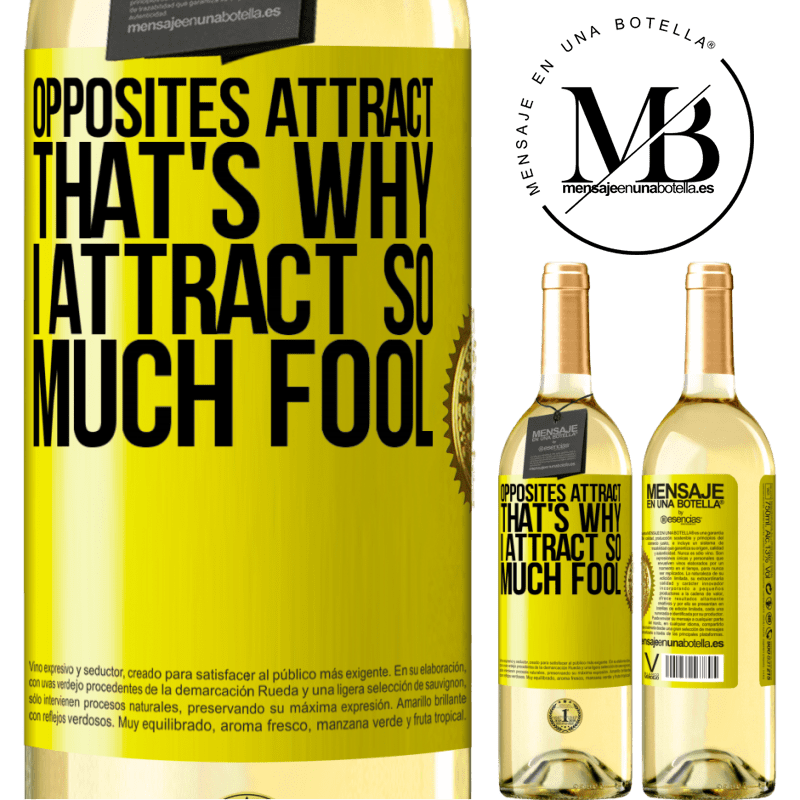 24,95 € Free Shipping | White Wine WHITE Edition Opposites attract. That's why I attract so much fool Yellow Label. Customizable label Young wine Harvest 2020 Verdejo
