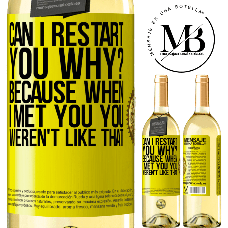 24,95 € Free Shipping | White Wine WHITE Edition can i restart you Why? Because when I met you you weren't like that Yellow Label. Customizable label Young wine Harvest 2020 Verdejo