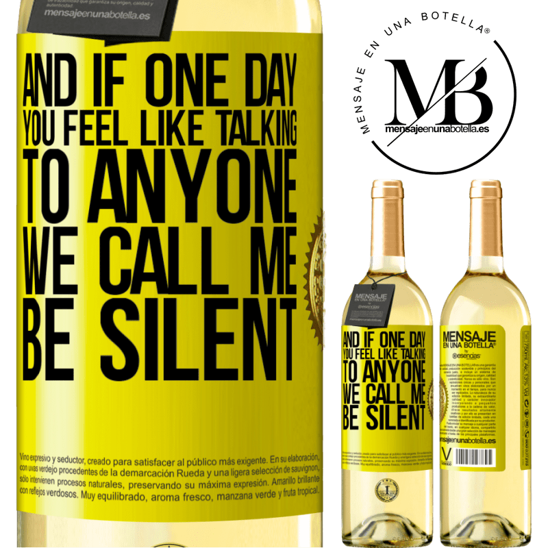 24,95 € Free Shipping | White Wine WHITE Edition And if one day you feel like talking to anyone, we call me, be silent Yellow Label. Customizable label Young wine Harvest 2020 Verdejo