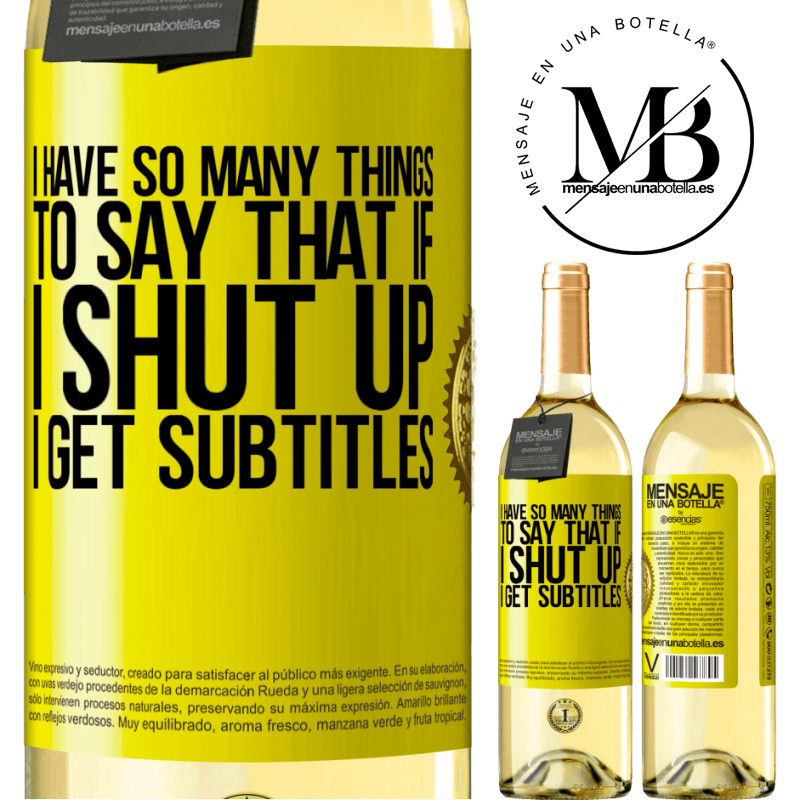 24,95 € Free Shipping | White Wine WHITE Edition I have so many things to say that if I shut up I get subtitles Yellow Label. Customizable label Young wine Harvest 2020 Verdejo