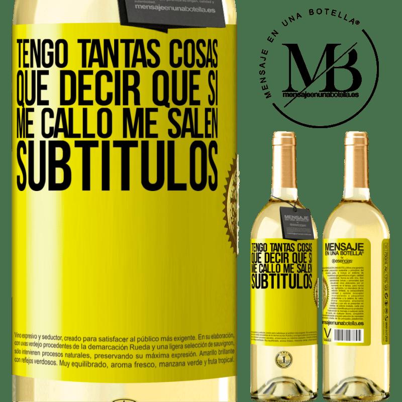 24,95 € Envío gratis | Vino Blanco Edición WHITE Tengo tantas cosas que decir que si me callo me salen subtítulos Etiqueta Amarilla. Etiqueta personalizable Vino joven Cosecha 2020 Verdejo