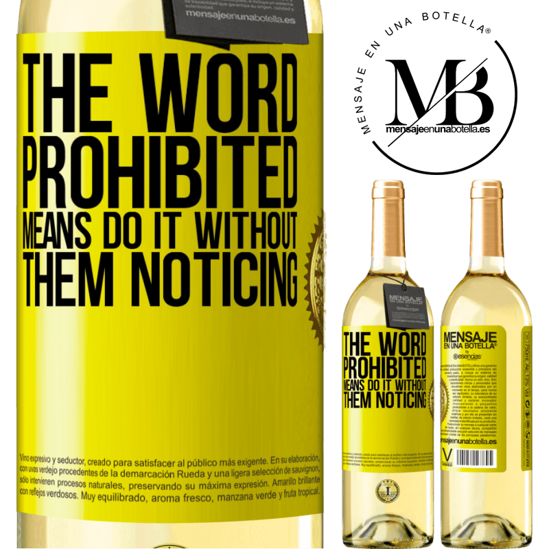 24,95 € Free Shipping | White Wine WHITE Edition The word PROHIBITED means do it without them noticing Yellow Label. Customizable label Young wine Harvest 2020 Verdejo