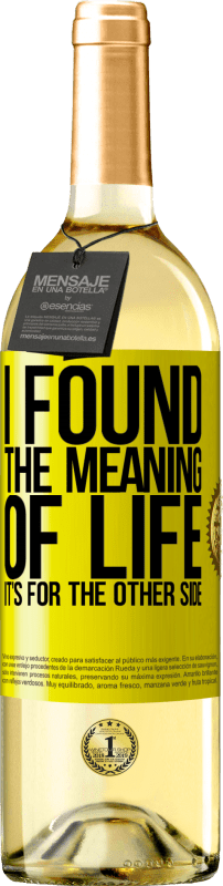 24,95 € Free Shipping | White Wine WHITE Edition I found the meaning of life. It's for the other side Yellow Label. Customizable label Young wine Harvest 2020 Verdejo