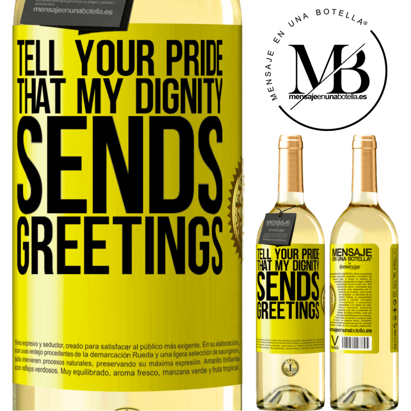 24,95 € Free Shipping | White Wine WHITE Edition Tell your pride that my dignity sends greetings Yellow Label. Customizable label Young wine Harvest 2020 Verdejo