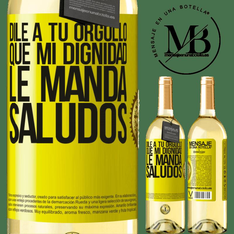 24,95 € Envío gratis   Vino Blanco Edición WHITE Dile a tu orgullo que mi dignidad le manda saludos Etiqueta Amarilla. Etiqueta personalizable Vino joven Cosecha 2020 Verdejo