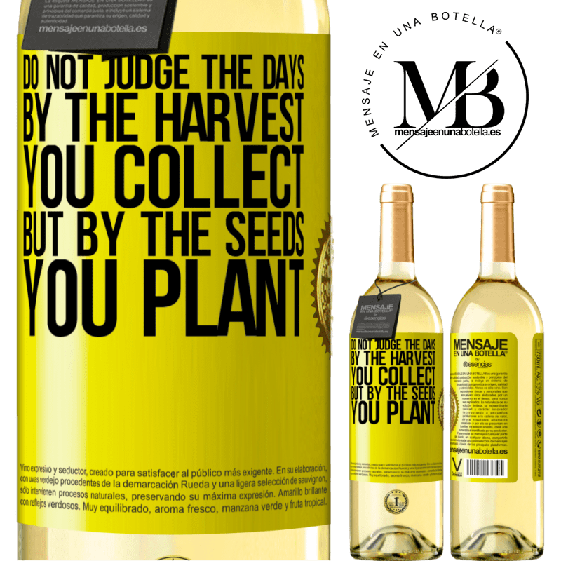 24,95 € Free Shipping   White Wine WHITE Edition Do not judge the days by the harvest you collect, but by the seeds you plant Yellow Label. Customizable label Young wine Harvest 2020 Verdejo