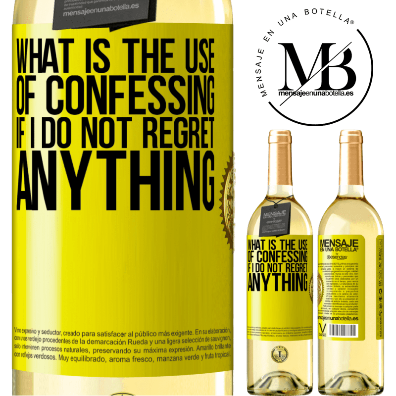 24,95 € Free Shipping | White Wine WHITE Edition What is the use of confessing if I do not regret anything Yellow Label. Customizable label Young wine Harvest 2020 Verdejo