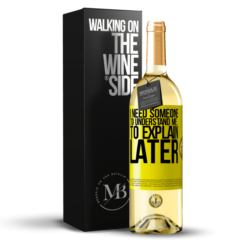 24,95 € Free Shipping | White Wine WHITE Edition I need someone to understand me ... To explain later Yellow Label. Customizable label Young wine Harvest 2020 Verdejo