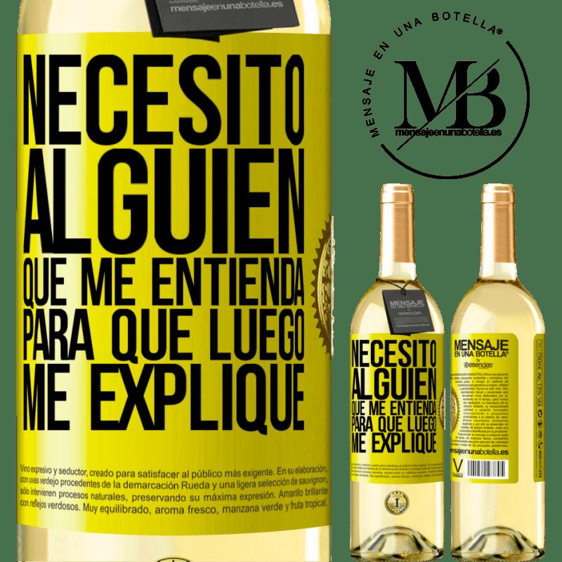 24,95 € Envoi gratuit | Vin blanc Édition WHITE J'ai besoin de quelqu'un pour me comprendre ... Pour expliquer plus tard Étiquette Jaune. Étiquette personnalisable Vin jeune Récolte 2020 Verdejo