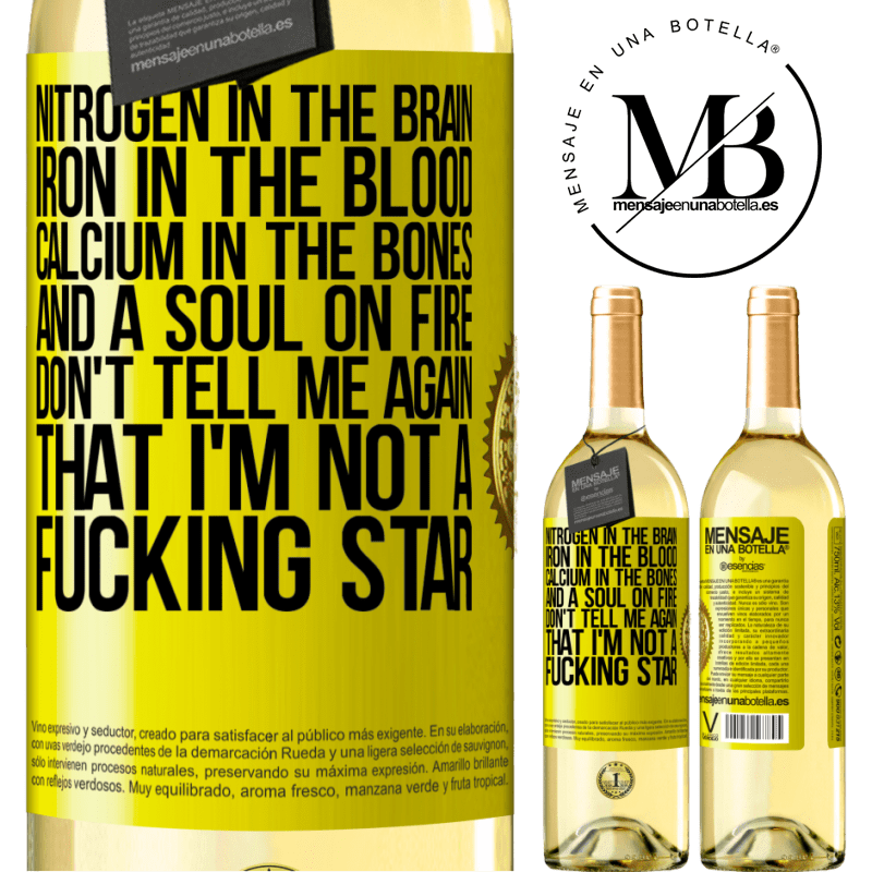 24,95 € Free Shipping | White Wine WHITE Edition Nitrogen in the brain, iron in the blood, calcium in the bones, and a soul on fire. Don't tell me again that I'm not a Yellow Label. Customizable label Young wine Harvest 2020 Verdejo