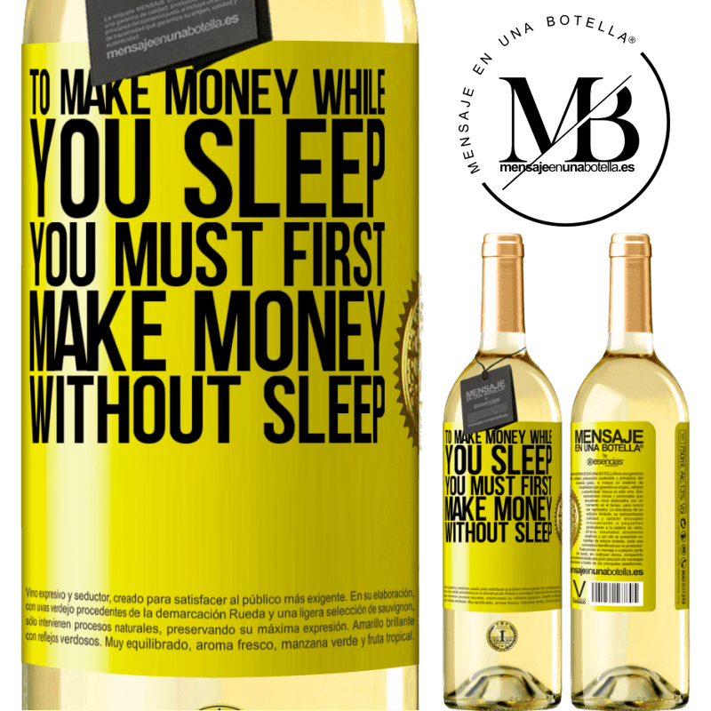 24,95 € Free Shipping | White Wine WHITE Edition To make money while you sleep, you must first make money without sleep Yellow Label. Customizable label Young wine Harvest 2020 Verdejo