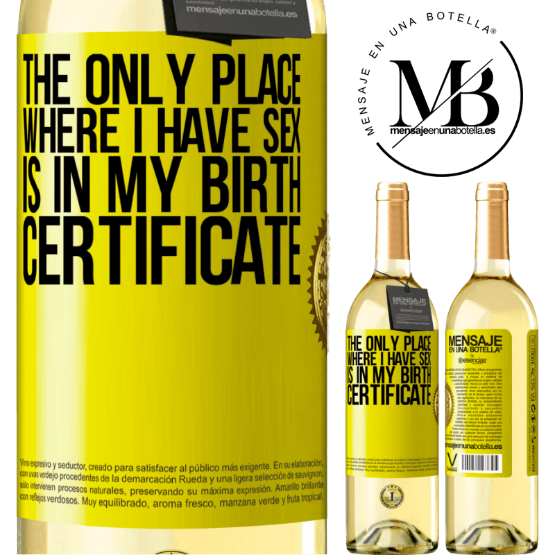 24,95 € Free Shipping | White Wine WHITE Edition The only place where I have sex is in my birth certificate Yellow Label. Customizable label Young wine Harvest 2020 Verdejo