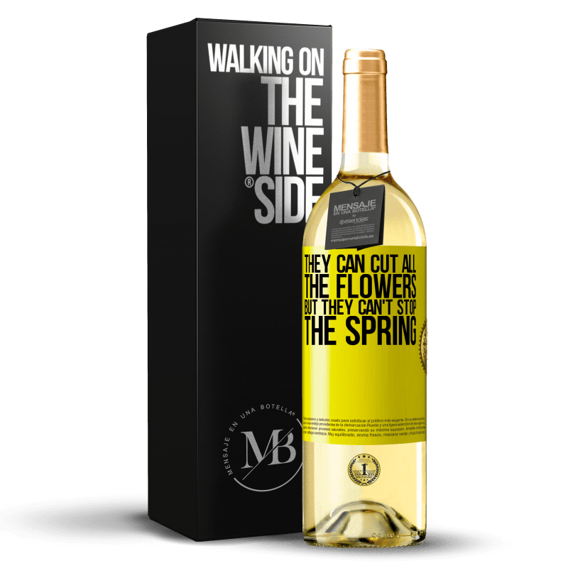24,95 € Free Shipping | White Wine WHITE Edition They can cut all the flowers, but they can't stop the spring Yellow Label. Customizable label Young wine Harvest 2020 Verdejo