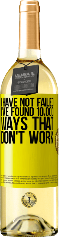 24,95 € Free Shipping | White Wine WHITE Edition I have not failed. I've found 10,000 ways that don't work Yellow Label. Customizable label Young wine Harvest 2020 Verdejo