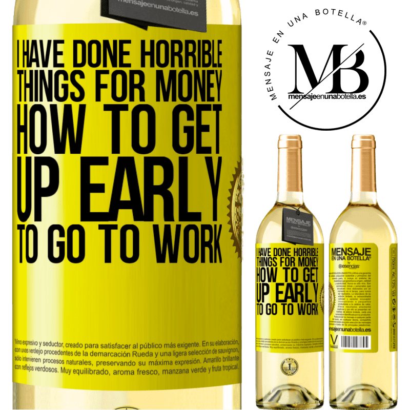 24,95 € Free Shipping | White Wine WHITE Edition I have done horrible things for money. How to get up early to go to work Yellow Label. Customizable label Young wine Harvest 2020 Verdejo