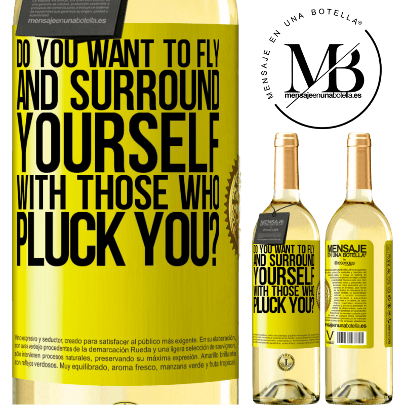 24,95 € Free Shipping | White Wine WHITE Edition do you want to fly and surround yourself with those who pluck you? Yellow Label. Customizable label Young wine Harvest 2020 Verdejo