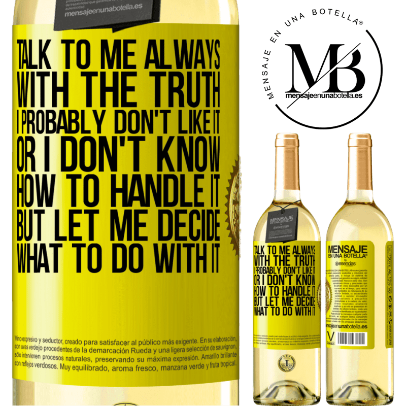24,95 € Free Shipping   White Wine WHITE Edition Talk to me always with the truth. I probably don't like it, or I don't know how to handle it, but let me decide what to do Yellow Label. Customizable label Young wine Harvest 2020 Verdejo