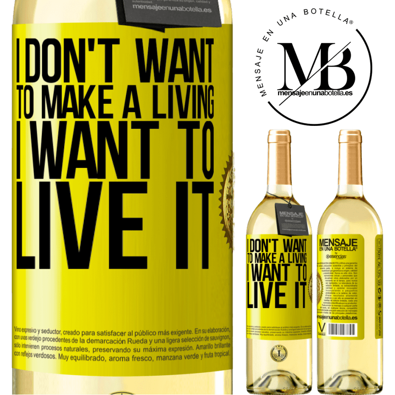 24,95 € Free Shipping | White Wine WHITE Edition I don't want to make a living, I want to live it Yellow Label. Customizable label Young wine Harvest 2020 Verdejo