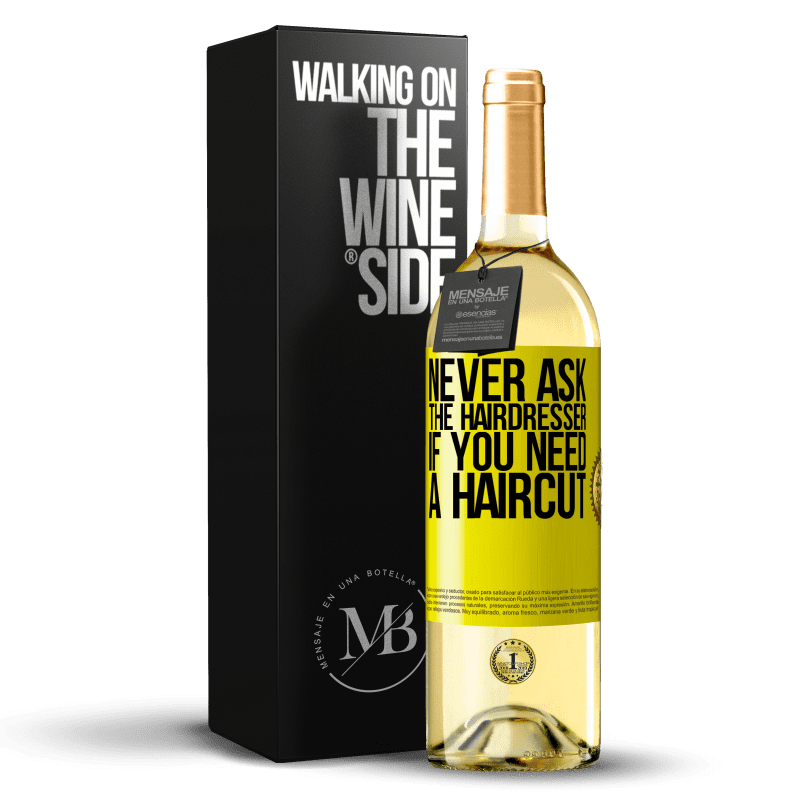24,95 € Free Shipping   White Wine WHITE Edition Never ask the hairdresser if you need a haircut Yellow Label. Customizable label Young wine Harvest 2020 Verdejo
