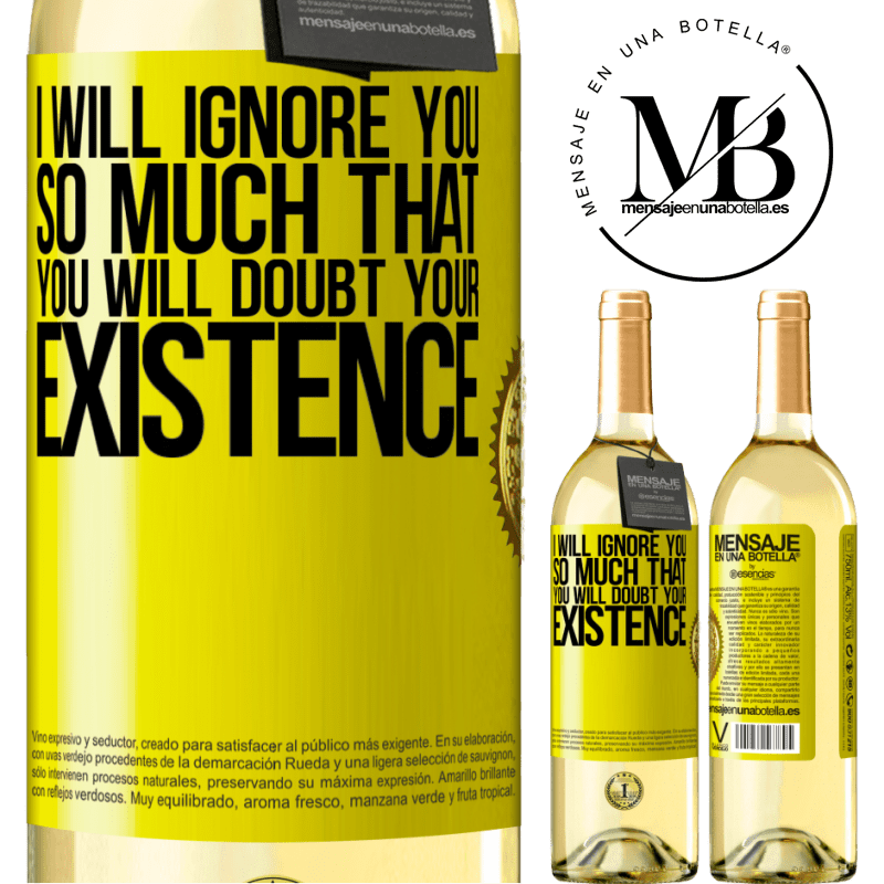 24,95 € Free Shipping | White Wine WHITE Edition I will ignore you so much that you will doubt your existence Yellow Label. Customizable label Young wine Harvest 2020 Verdejo