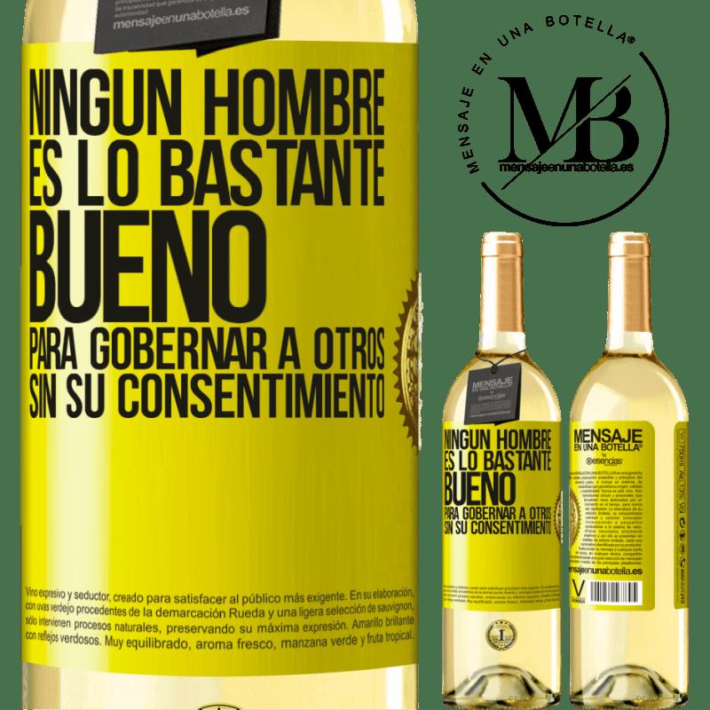 24,95 € Envío gratis | Vino Blanco Edición WHITE Ningún hombre es lo bastante bueno para gobernar a otros sin su consentimiento Etiqueta Amarilla. Etiqueta personalizable Vino joven Cosecha 2020 Verdejo