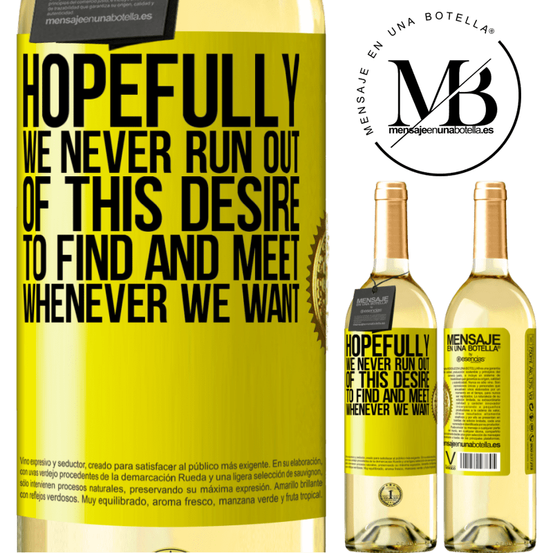 24,95 € Free Shipping | White Wine WHITE Edition Hopefully we never run out of this desire to find and meet whenever we want Yellow Label. Customizable label Young wine Harvest 2020 Verdejo
