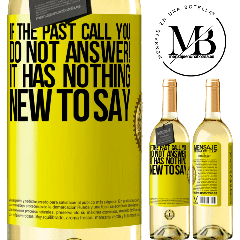 24,95 € Free Shipping | White Wine WHITE Edition If the past call you, do not answer! It has nothing new to say Yellow Label. Customizable label Young wine Harvest 2020 Verdejo