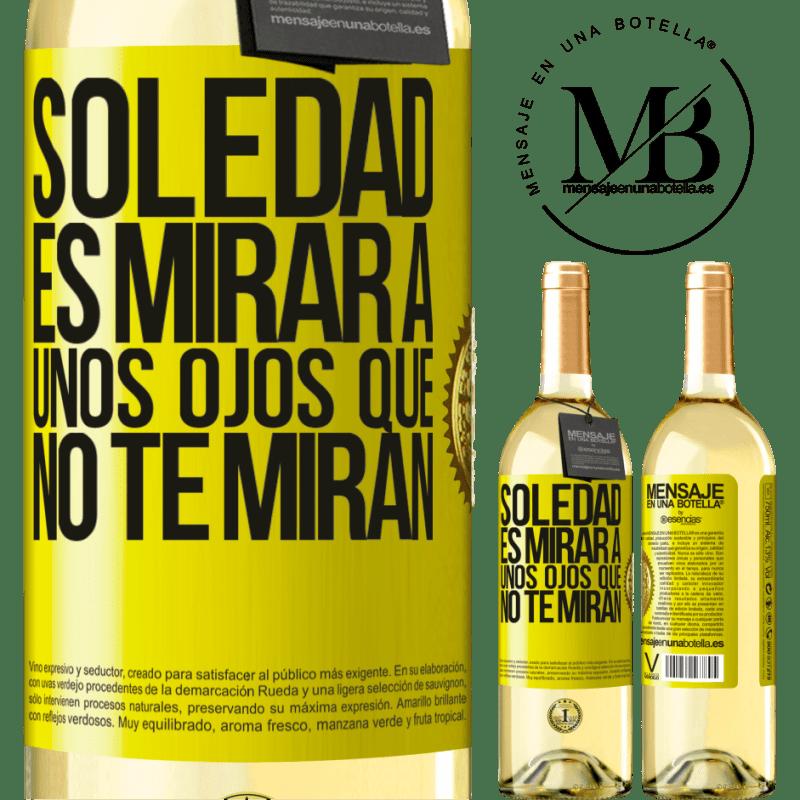 24,95 € Envío gratis | Vino Blanco Edición WHITE La soledad es mirar a unos ojos que no te miran Etiqueta Amarilla. Etiqueta personalizable Vino joven Cosecha 2020 Verdejo