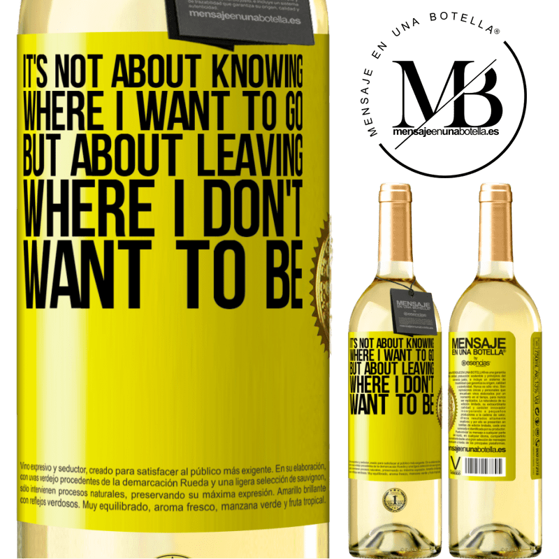 24,95 € Free Shipping   White Wine WHITE Edition It's not about knowing where I want to go, but about leaving where I don't want to be Yellow Label. Customizable label Young wine Harvest 2020 Verdejo