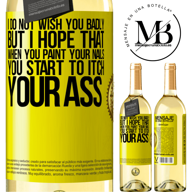 24,95 € Free Shipping   White Wine WHITE Edition I do not wish you badly, but I hope that when you paint your nails you start to itch your ass Yellow Label. Customizable label Young wine Harvest 2020 Verdejo