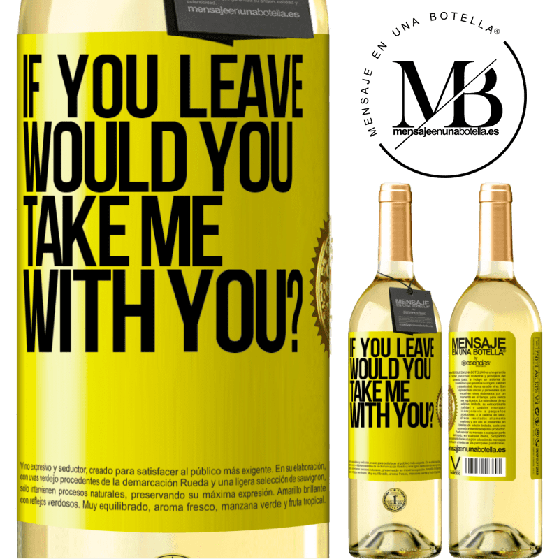 24,95 € Free Shipping | White Wine WHITE Edition if you leave, would you take me with you? Yellow Label. Customizable label Young wine Harvest 2020 Verdejo