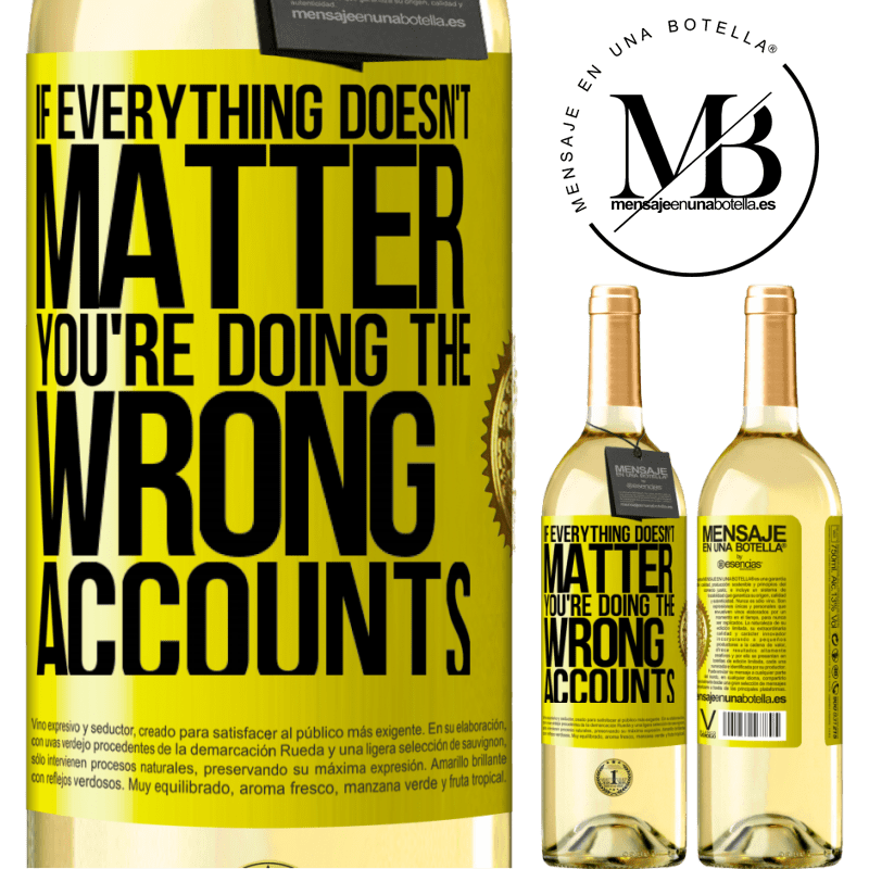 24,95 € Free Shipping   White Wine WHITE Edition If everything doesn't matter, you're doing the wrong accounts Yellow Label. Customizable label Young wine Harvest 2020 Verdejo