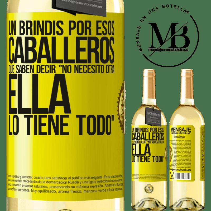24,95 € Envío gratis   Vino Blanco Edición WHITE Un brindis por esos caballeros que saben decir No necesito otra, ella lo tiene todo Etiqueta Amarilla. Etiqueta personalizable Vino joven Cosecha 2020 Verdejo