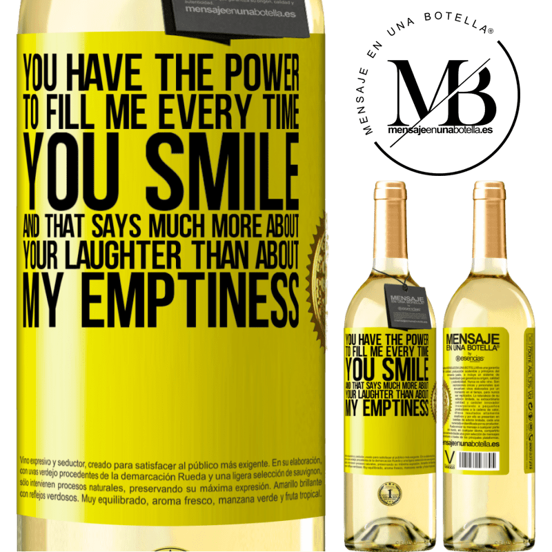 24,95 € Free Shipping | White Wine WHITE Edition You have the power to fill me every time you smile, and that says much more about your laughter than about my emptiness Yellow Label. Customizable label Young wine Harvest 2020 Verdejo