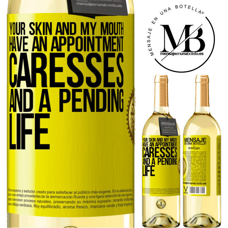 24,95 € Free Shipping | White Wine WHITE Edition Your skin and my mouth have an appointment, caresses, and a pending life Yellow Label. Customizable label Young wine Harvest 2020 Verdejo