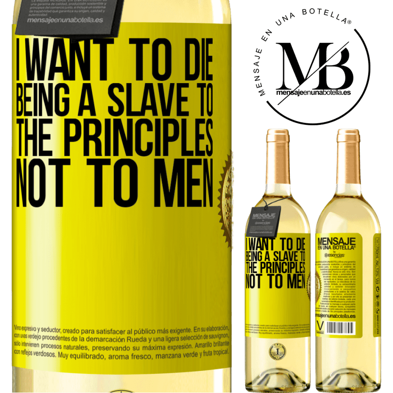 24,95 € Free Shipping | White Wine WHITE Edition I want to die being a slave to the principles, not to men Yellow Label. Customizable label Young wine Harvest 2020 Verdejo