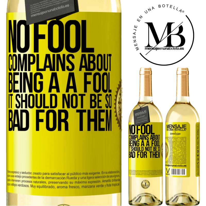 24,95 € Free Shipping | White Wine WHITE Edition No fool complains about being a a fool. It should not be so bad for them Yellow Label. Customizable label Young wine Harvest 2020 Verdejo