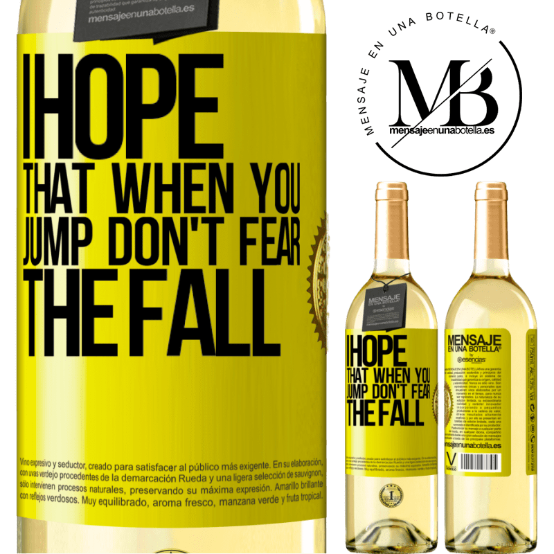 24,95 € Free Shipping | White Wine WHITE Edition I hope that when you jump don't fear the fall Yellow Label. Customizable label Young wine Harvest 2020 Verdejo