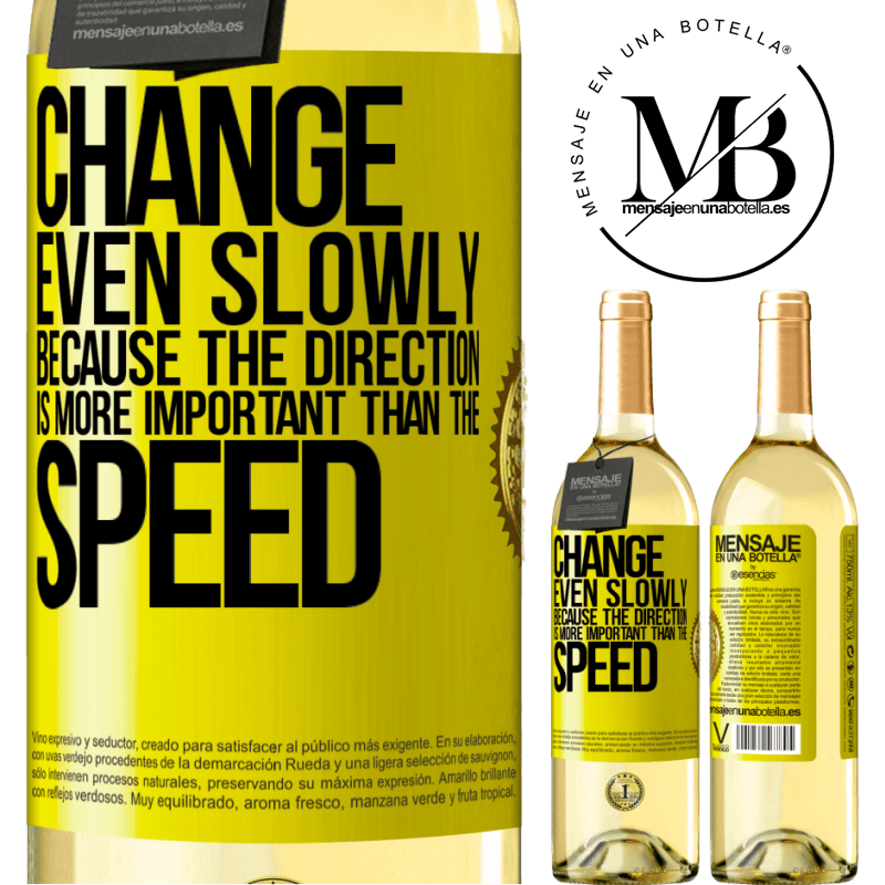 24,95 € Free Shipping | White Wine WHITE Edition Change, even slowly, because the direction is more important than the speed Yellow Label. Customizable label Young wine Harvest 2020 Verdejo