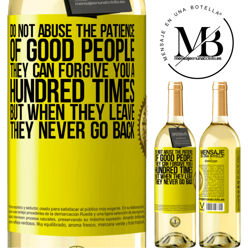 24,95 € Free Shipping | White Wine WHITE Edition Do not abuse the patience of good people. They can forgive you a hundred times, but when they leave, they never go back Yellow Label. Customizable label Young wine Harvest 2020 Verdejo
