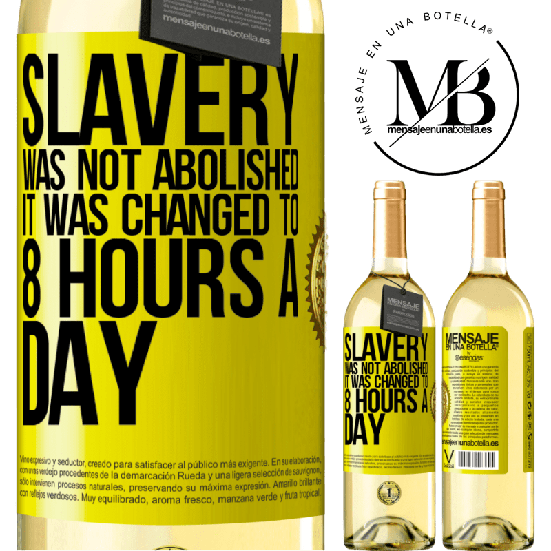 24,95 € Free Shipping | White Wine WHITE Edition Slavery was not abolished, it was changed to 8 hours a day Yellow Label. Customizable label Young wine Harvest 2020 Verdejo