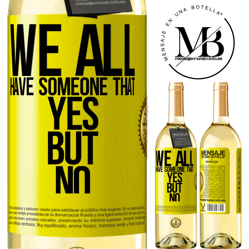 24,95 € Free Shipping | White Wine WHITE Edition We all have someone yes but no Yellow Label. Customizable label Young wine Harvest 2020 Verdejo