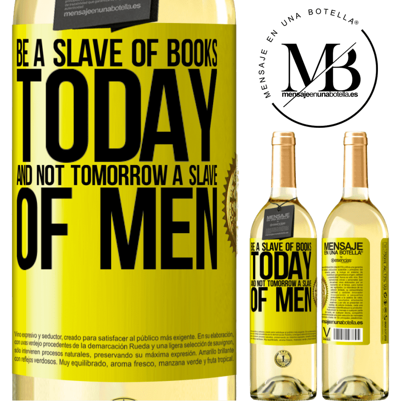 24,95 € Free Shipping | White Wine WHITE Edition Be a slave of books today and not tomorrow a slave of men Yellow Label. Customizable label Young wine Harvest 2020 Verdejo