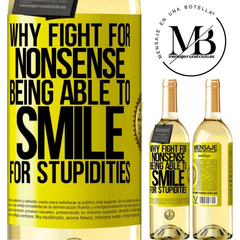 24,95 € Free Shipping   White Wine WHITE Edition Why fight for nonsense being able to smile for stupidities Yellow Label. Customizable label Young wine Harvest 2020 Verdejo