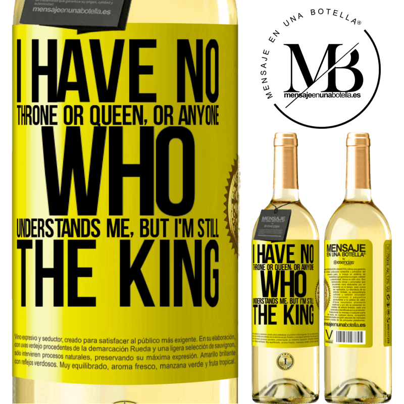 24,95 € Free Shipping | White Wine WHITE Edition I have no throne or queen, or anyone who understands me, but I'm still the king Yellow Label. Customizable label Young wine Harvest 2020 Verdejo