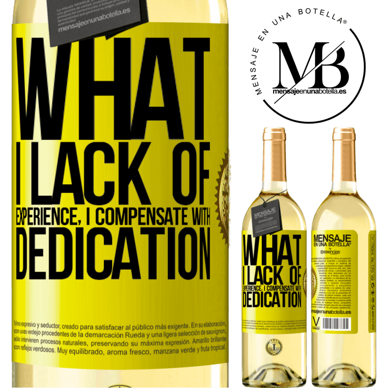 24,95 € Free Shipping | White Wine WHITE Edition What I lack of experience I compensate with dedication Yellow Label. Customizable label Young wine Harvest 2020 Verdejo