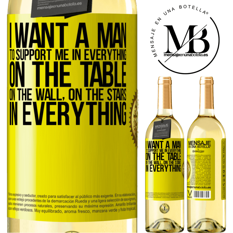 24,95 € Free Shipping | White Wine WHITE Edition I want a man to support me in everything ... On the table, on the wall, on the stairs ... In everything Yellow Label. Customizable label Young wine Harvest 2020 Verdejo