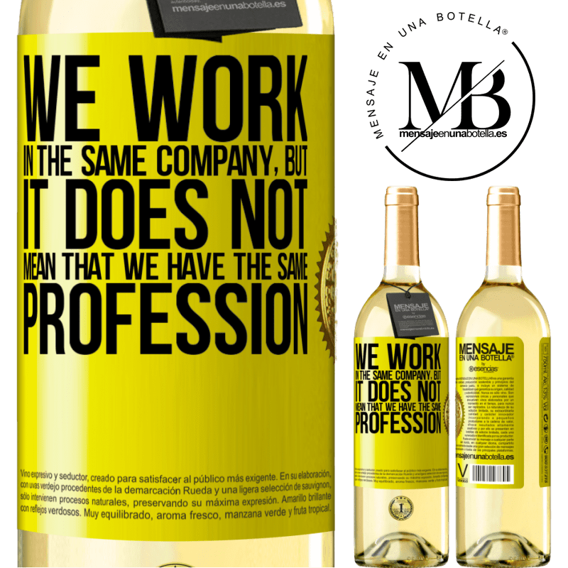 24,95 € Free Shipping | White Wine WHITE Edition That we work in the same company does not mean that we have the same profession Yellow Label. Customizable label Young wine Harvest 2020 Verdejo