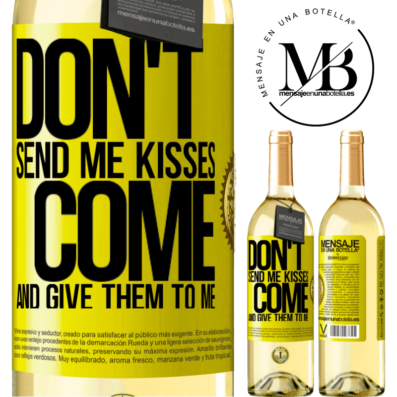 24,95 € Free Shipping | White Wine WHITE Edition Don't send me kisses, you come and give them to me Yellow Label. Customizable label Young wine Harvest 2020 Verdejo